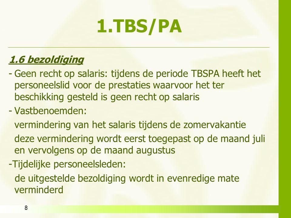 8 1.TBS/PA 1.6 bezoldiging -Geen recht op salaris: tijdens de periode TBSPA heeft het personeelslid voor de prestaties waarvoor het ter beschikking ge