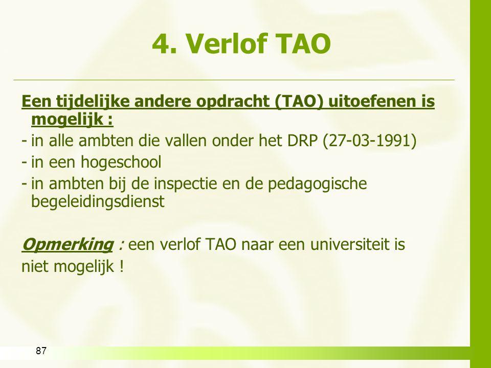 87 4. Verlof TAO Een tijdelijke andere opdracht (TAO) uitoefenen is mogelijk : -in alle ambten die vallen onder het DRP (27-03-1991) -in een hogeschoo