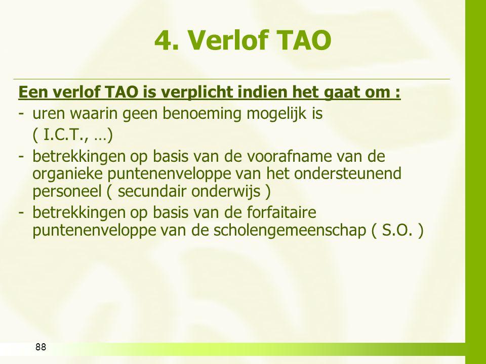88 4. Verlof TAO Een verlof TAO is verplicht indien het gaat om : -uren waarin geen benoeming mogelijk is ( I.C.T., …) - betrekkingen op basis van de