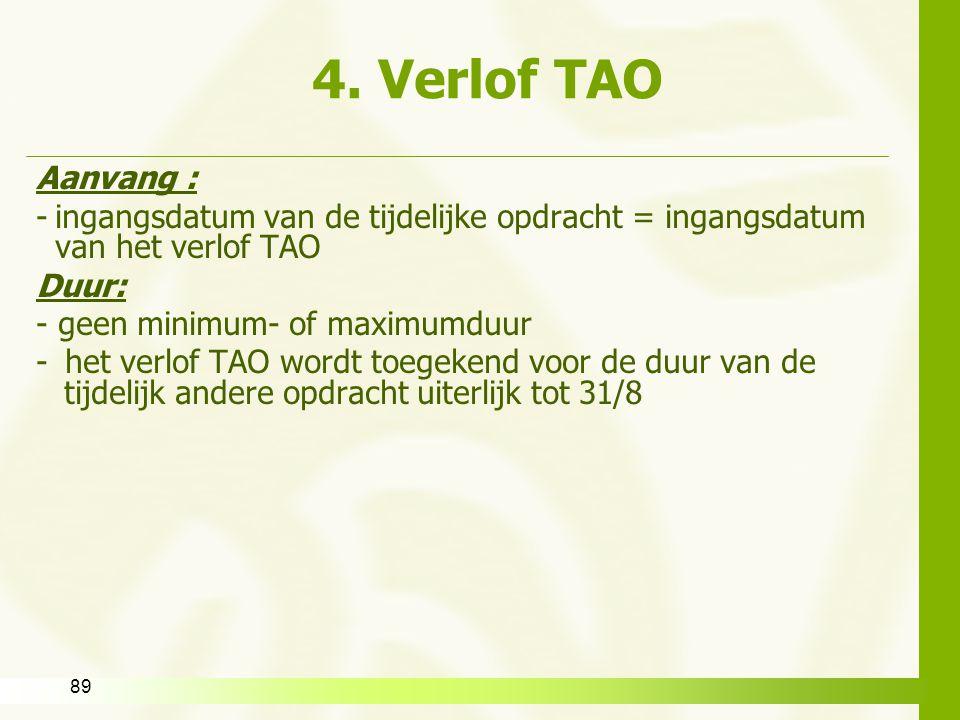 89 4. Verlof TAO Aanvang : -ingangsdatum van de tijdelijke opdracht = ingangsdatum van het verlof TAO Duur: - geen minimum- of maximumduur - het verlo