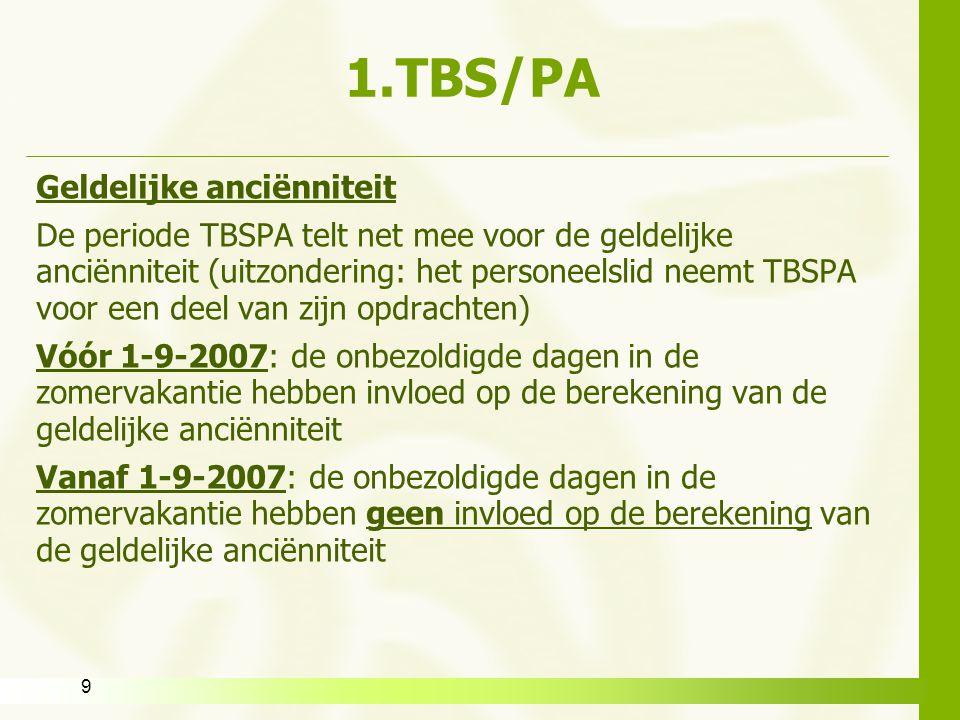 9 1.TBS/PA Geldelijke anciënniteit De periode TBSPA telt net mee voor de geldelijke anciënniteit (uitzondering: het personeelslid neemt TBSPA voor een