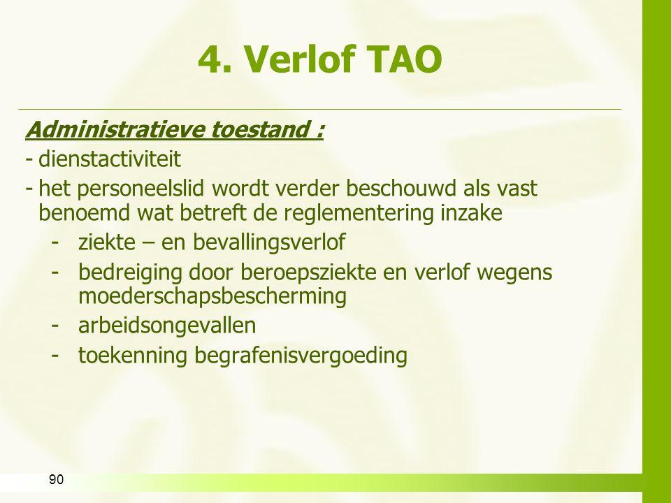 90 4. Verlof TAO Administratieve toestand : -dienstactiviteit -het personeelslid wordt verder beschouwd als vast benoemd wat betreft de reglementering