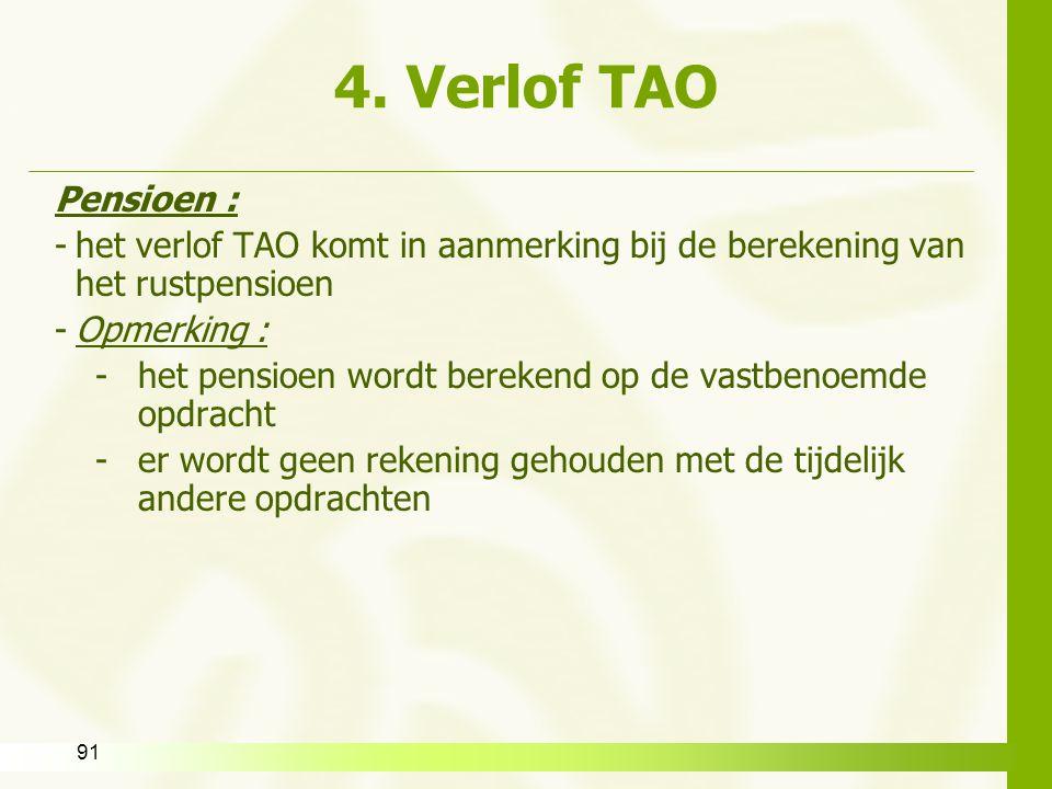 91 4. Verlof TAO Pensioen : -het verlof TAO komt in aanmerking bij de berekening van het rustpensioen -Opmerking : -het pensioen wordt berekend op de