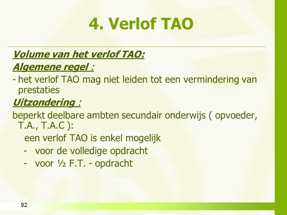 92 4. Verlof TAO Volume van het verlof TAO: Algemene regel : -het verlof TAO mag niet leiden tot een vermindering van prestaties Uitzondering : beperk