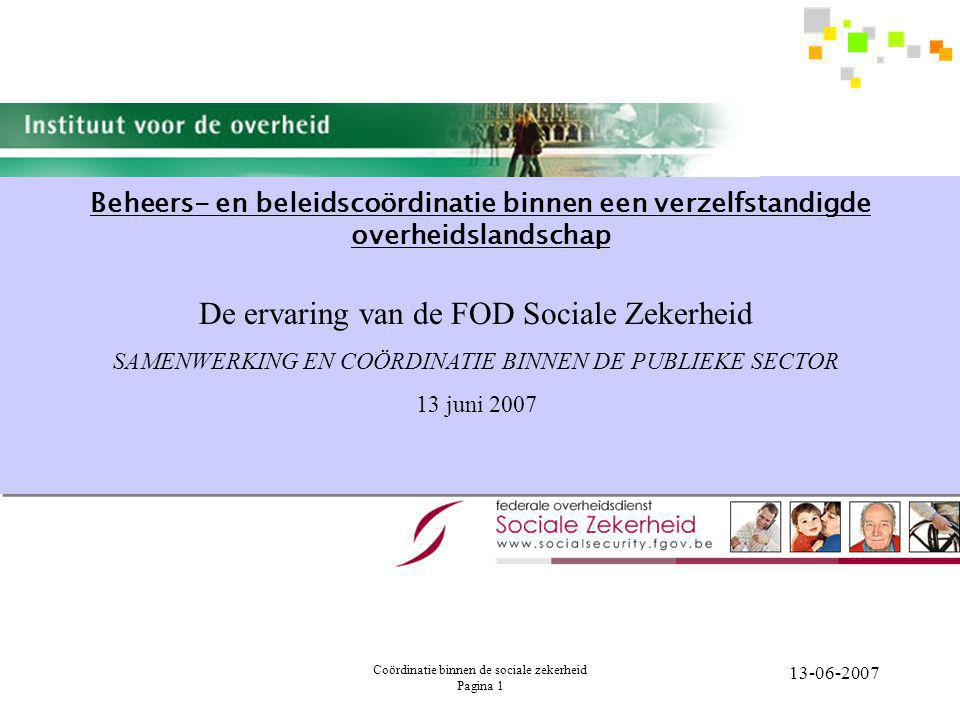 Coördinatie binnen de sociale zekerheid Pagina 22 13-06-2007 Optiek 2 : coördinatie-verbanden analyseren