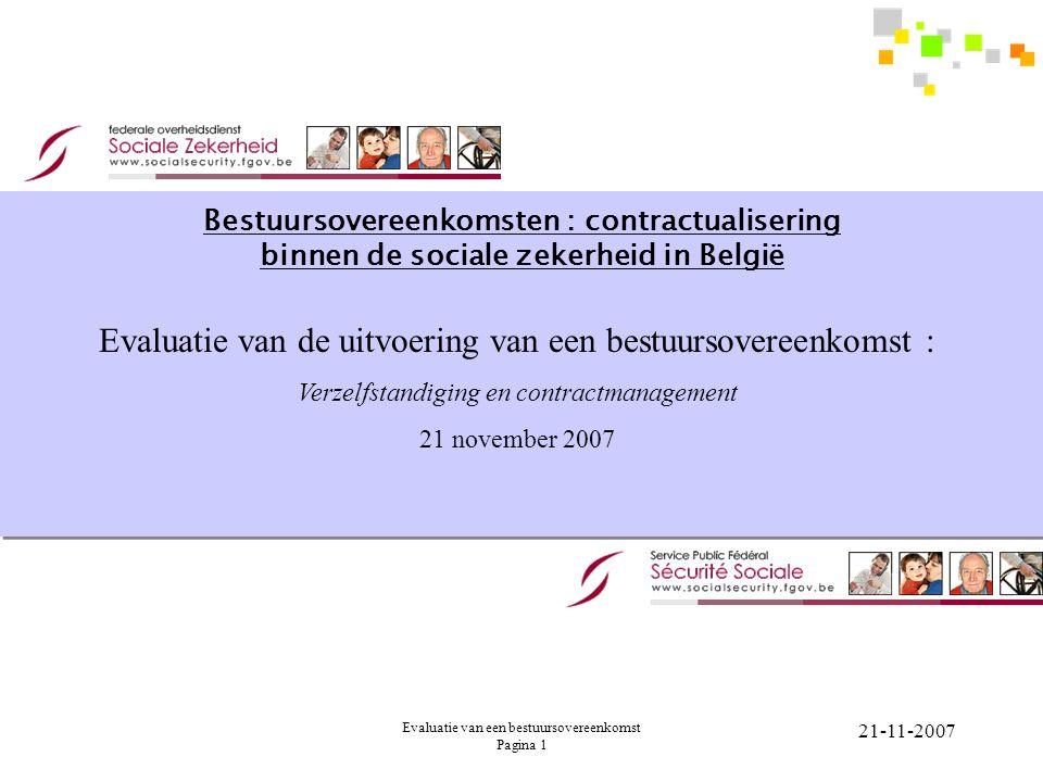 Evaluatie van een bestuursovereenkomst Pagina 1 21-11-2007 Bestuursovereenkomsten : contractualisering binnen de sociale zekerheid in België Evaluatie