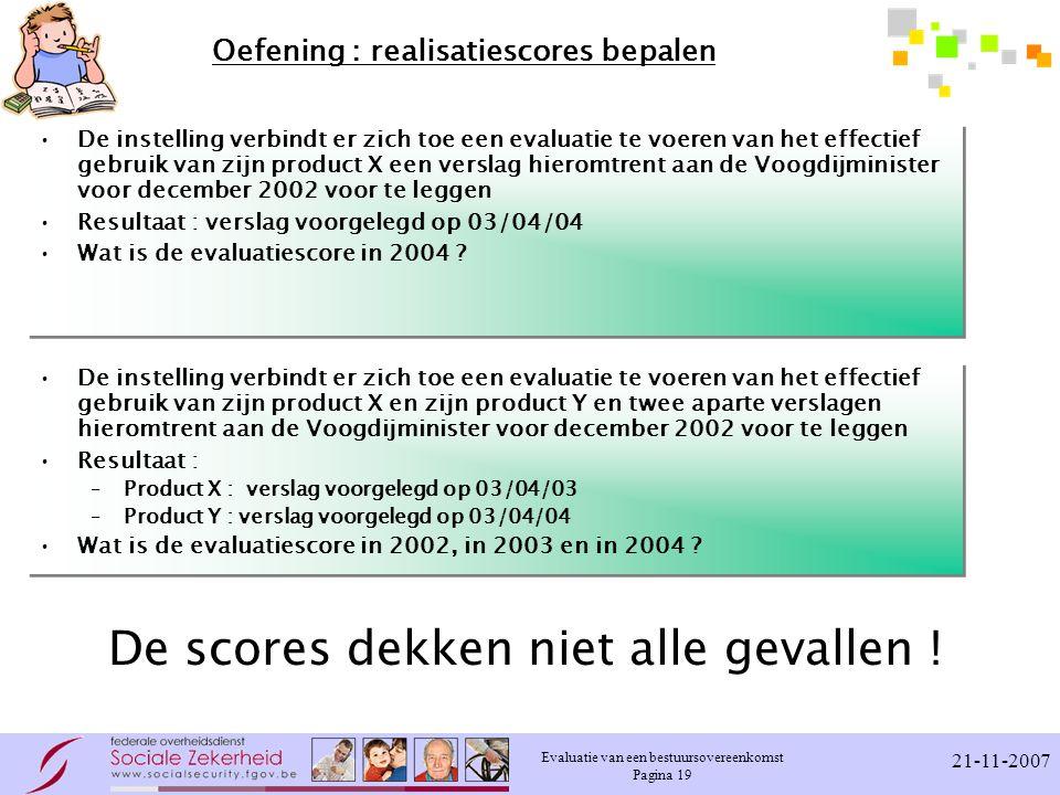 Evaluatie van een bestuursovereenkomst Pagina 19 21-11-2007 Oefening : realisatiescores bepalen De instelling verbindt er zich toe een evaluatie te vo
