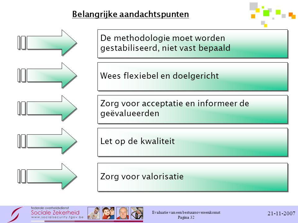 Evaluatie van een bestuursovereenkomst Pagina 32 21-11-2007 Belangrijke aandachtspunten Wees flexiebel en doelgericht Zorg voor acceptatie en informee