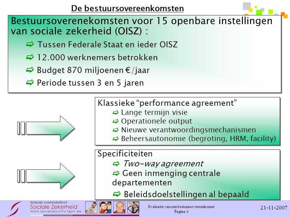 Evaluatie van een bestuursovereenkomst Pagina 4 21-11-2007 De bestuursovereenkomsten Bestuursoverenekomsten voor 15 openbare instellingen van sociale