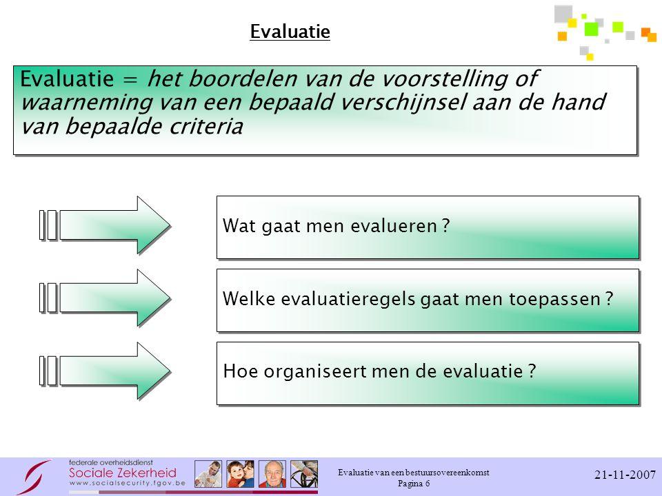 Evaluatie van een bestuursovereenkomst Pagina 7 21-11-2007 Het evaluatieonderwerp Directie-generaal Beleidsondersteuning 1  Inhoud en verbintenissen in een bestuursovereenkomst  Toepassing op de OISZ  Evaluatieonderwerp
