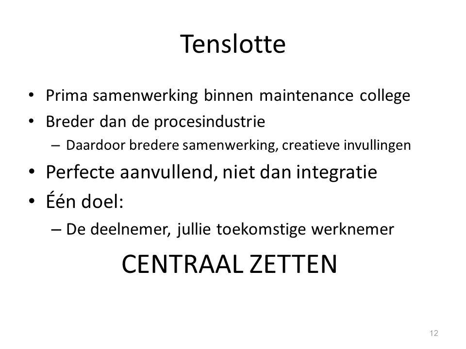 Tenslotte Prima samenwerking binnen maintenance college Breder dan de procesindustrie – Daardoor bredere samenwerking, creatieve invullingen Perfecte