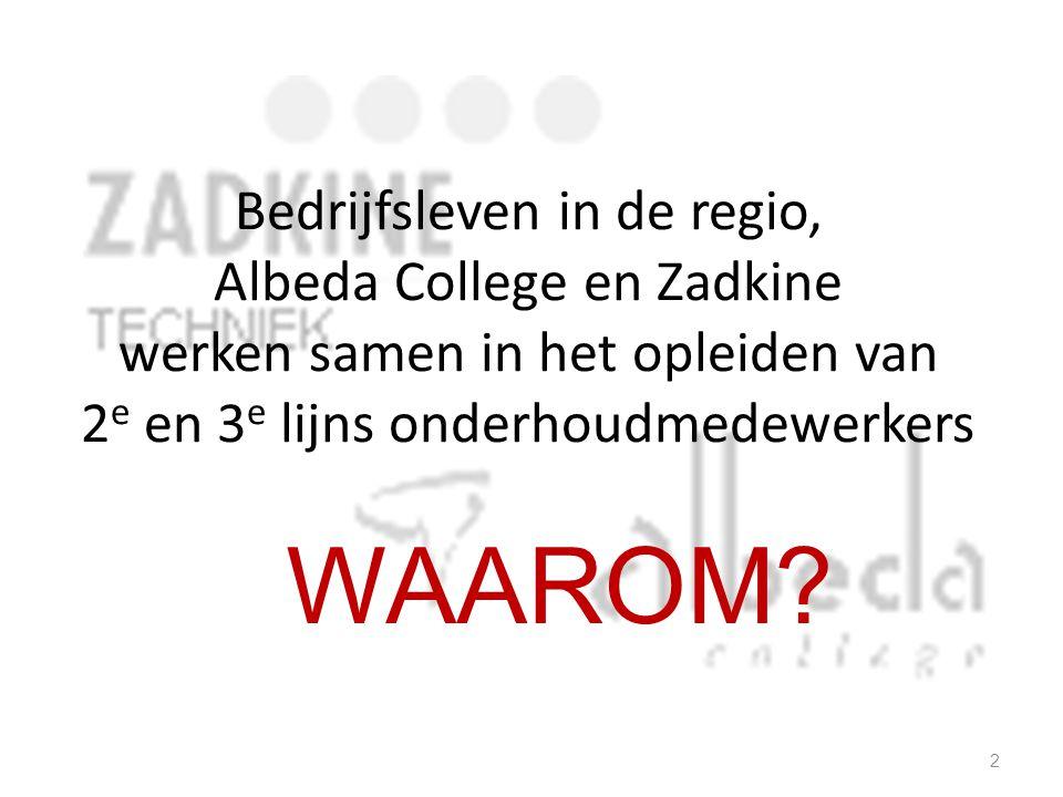 Bedrijfsleven in de regio, Albeda College en Zadkine werken samen in het opleiden van 2 e en 3 e lijns onderhoudmedewerkers WAAROM? 2