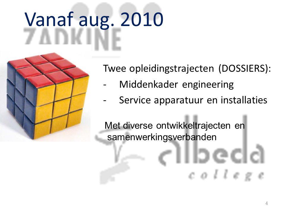 Vanaf aug. 2010 Twee opleidingstrajecten (DOSSIERS): -Middenkader engineering -Service apparatuur en installaties Met diverse ontwikkeltrajecten en sa