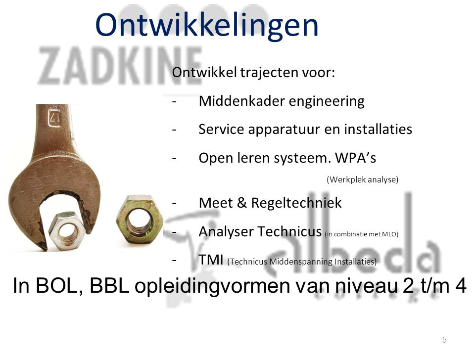 Ontwikkelingen Ontwikkel trajecten voor: -Middenkader engineering -Service apparatuur en installaties -Open leren systeem.