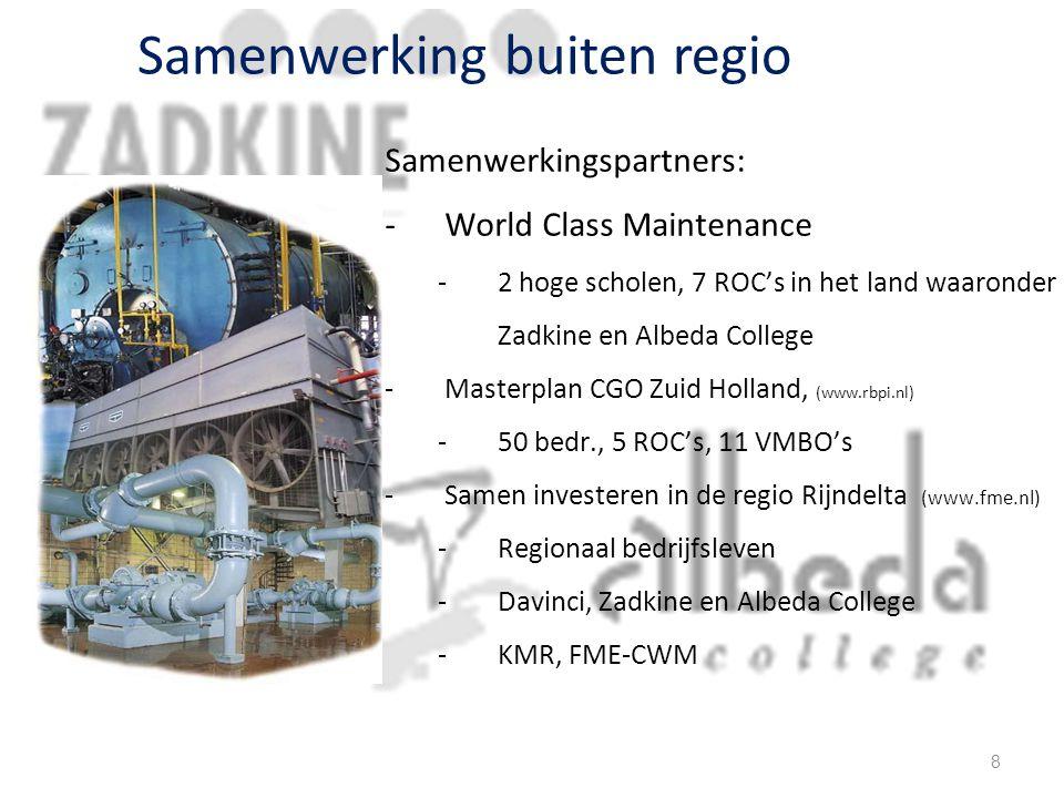 Samenwerking buiten regio Samenwerkingspartners: -World Class Maintenance -2 hoge scholen, 7 ROC's in het land waaronder Zadkine en Albeda College -Masterplan CGO Zuid Holland, (www.rbpi.nl) -50 bedr., 5 ROC's, 11 VMBO's -Samen investeren in de regio Rijndelta (www.fme.nl) -Regionaal bedrijfsleven -Davinci, Zadkine en Albeda College -KMR, FME-CWM 8