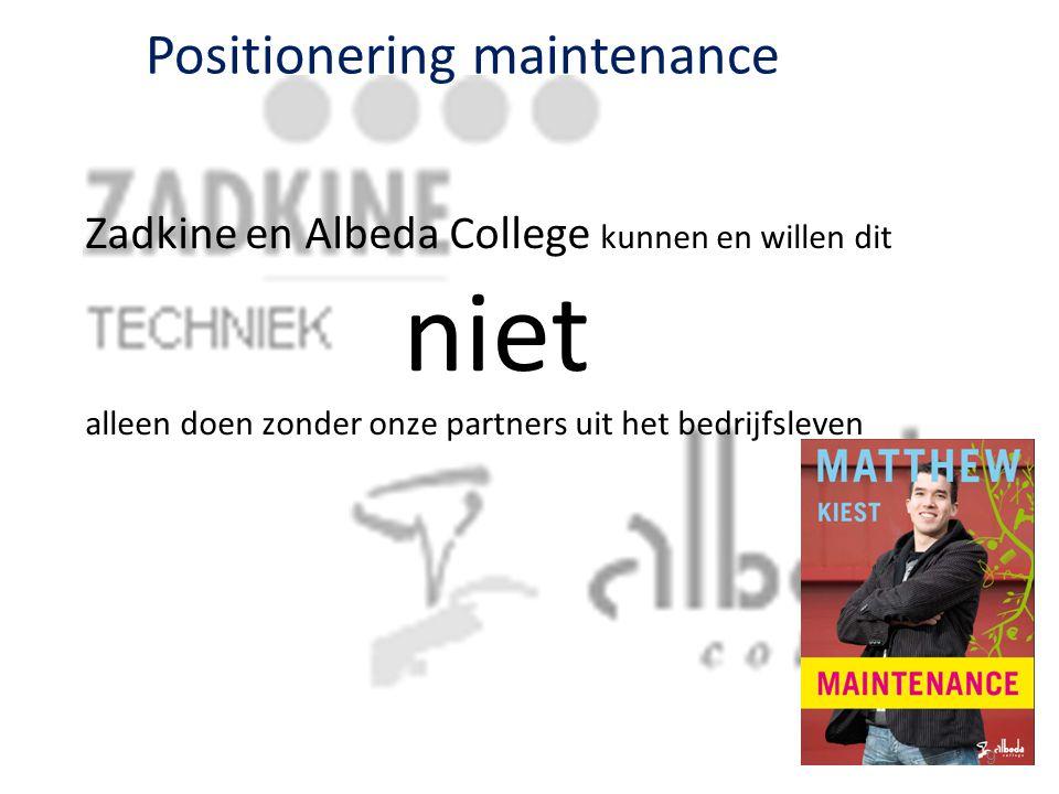 Positionering maintenance Zadkine en Albeda College kunnen en willen dit niet alleen doen zonder onze partners uit het bedrijfsleven 9