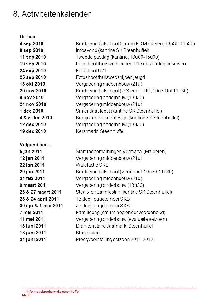 8. Activiteitenkalender Dit jaar : 4 sep 2010Kindervoetbalschool (terrein FC Malderen, 13u30-14u30) 8 sep 2010Infoavond (kantine SK Steenhuffel) 11 se