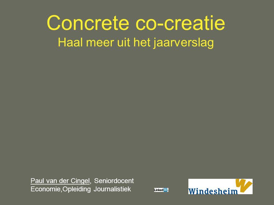 Paul van der CingelPaul van der Cingel, Seniordocent Economie,Opleiding Journalistiek Concrete co-creatie Haal meer uit het jaarverslag