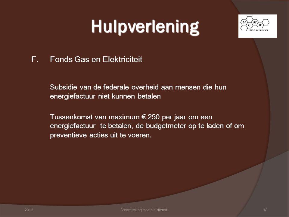 F. Fonds Gas en Elektriciteit Subsidie van de federale overheid aan mensen die hun energiefactuur niet kunnen betalen Tussenkomst van maximum € 250 pe