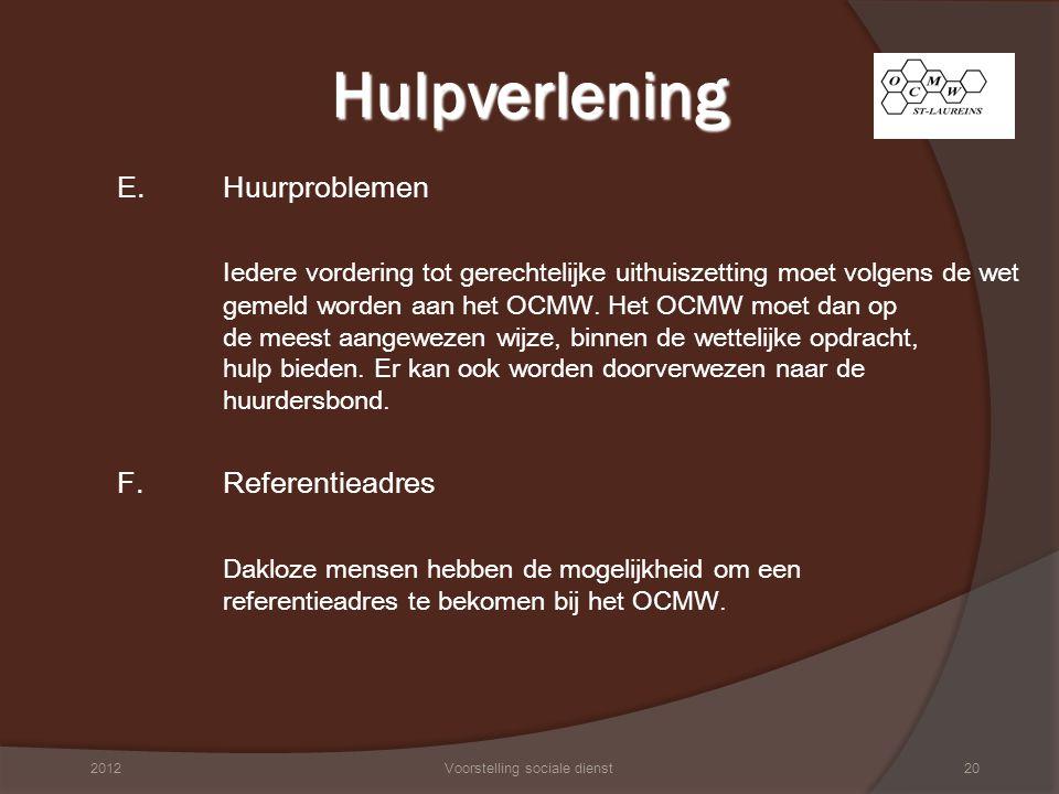 E. Huurproblemen Iedere vordering tot gerechtelijke uithuiszetting moet volgens de wet gemeld worden aan het OCMW. Het OCMW moet dan op de meest aange