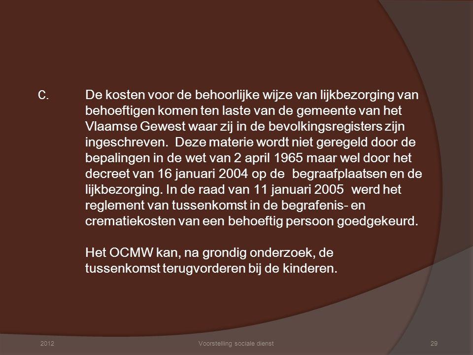 C. De kosten voor de behoorlijke wijze van lijkbezorging van behoeftigen komen ten laste van de gemeente van het Vlaamse Gewest waar zij in de bevolki