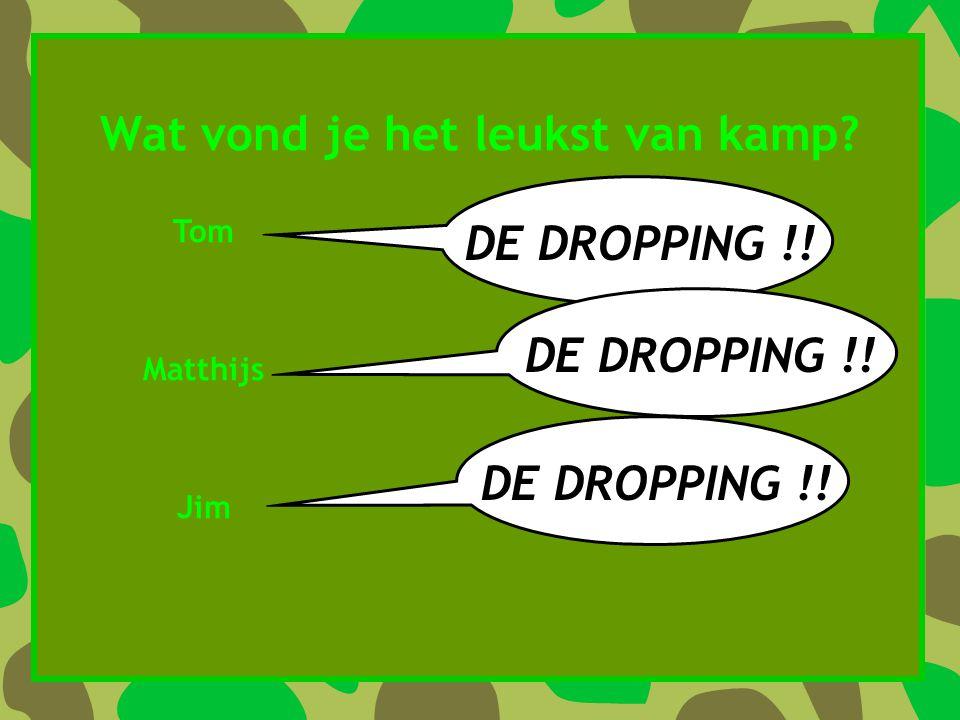 Wat vond je het leukst van kamp? DE DROPPING !! Barry Lesley Bart Iris Joost Max DE DROPPING !!