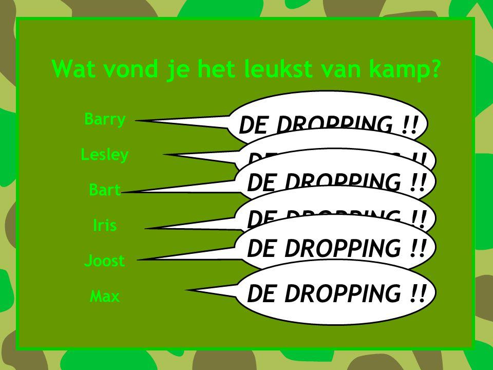 Wat vond je het leukst van kamp DE DROPPING !! Barry Lesley Bart Iris Joost Max DE DROPPING !!