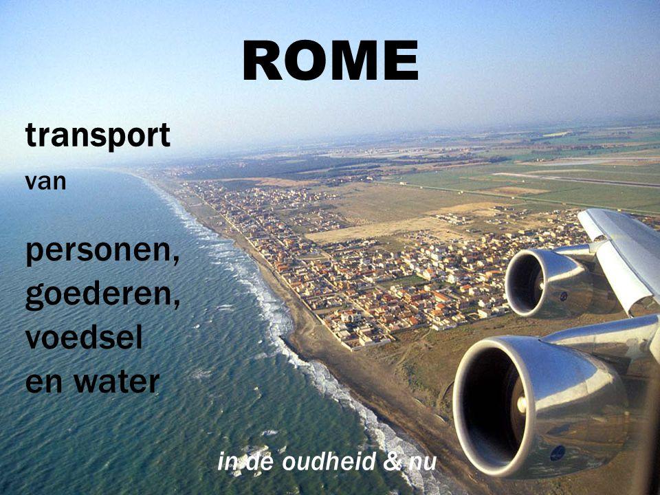 ROME transport van personen, goederen, voedsel en water in de oudheid & nu