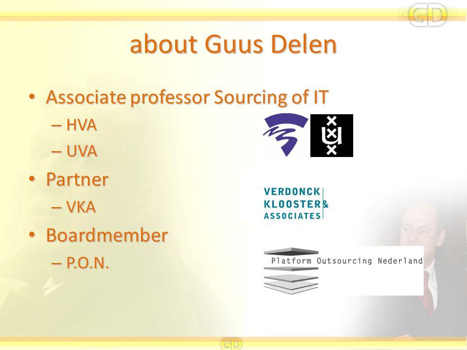 about Guus Delen Associate professor Sourcing of IT Associate professor Sourcing of IT – HVA – UVA Partner Partner – VKA Boardmember Boardmember – P.O