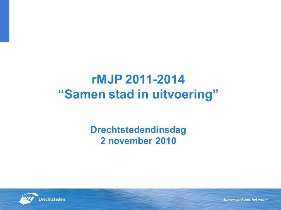 rMJP 2011-2014 Samen stad in uitvoering Drechtstedendinsdag 2 november 2010