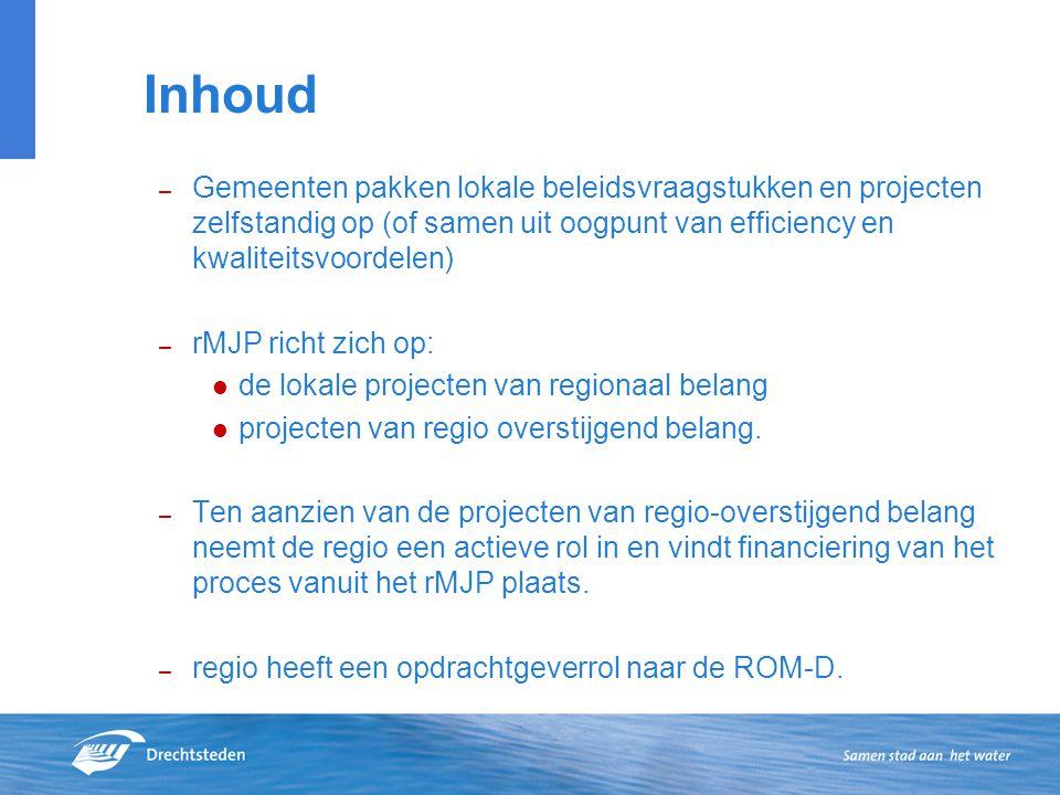 – Gemeenten pakken lokale beleidsvraagstukken en projecten zelfstandig op (of samen uit oogpunt van efficiency en kwaliteitsvoordelen) – rMJP richt zich op: de lokale projecten van regionaal belang projecten van regio overstijgend belang.
