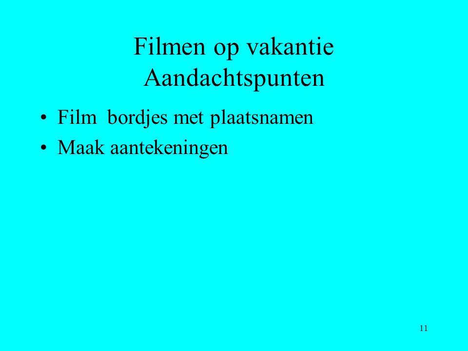 11 Filmen op vakantie Aandachtspunten Film bordjes met plaatsnamen Maak aantekeningen