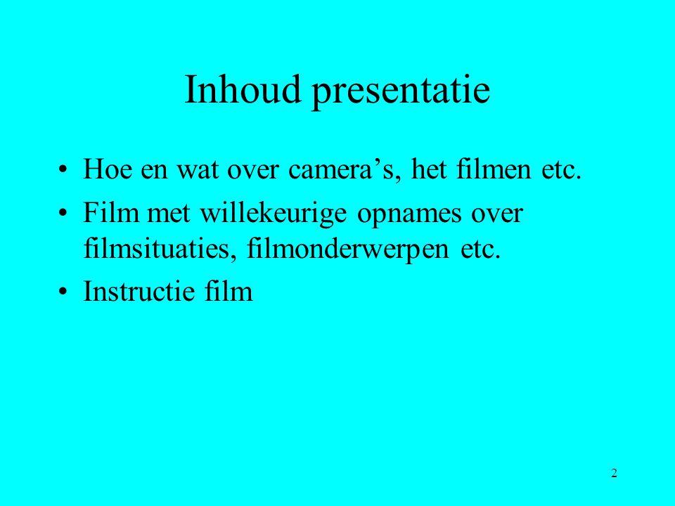2 Inhoud presentatie Hoe en wat over camera's, het filmen etc. Film met willekeurige opnames over filmsituaties, filmonderwerpen etc. Instructie film