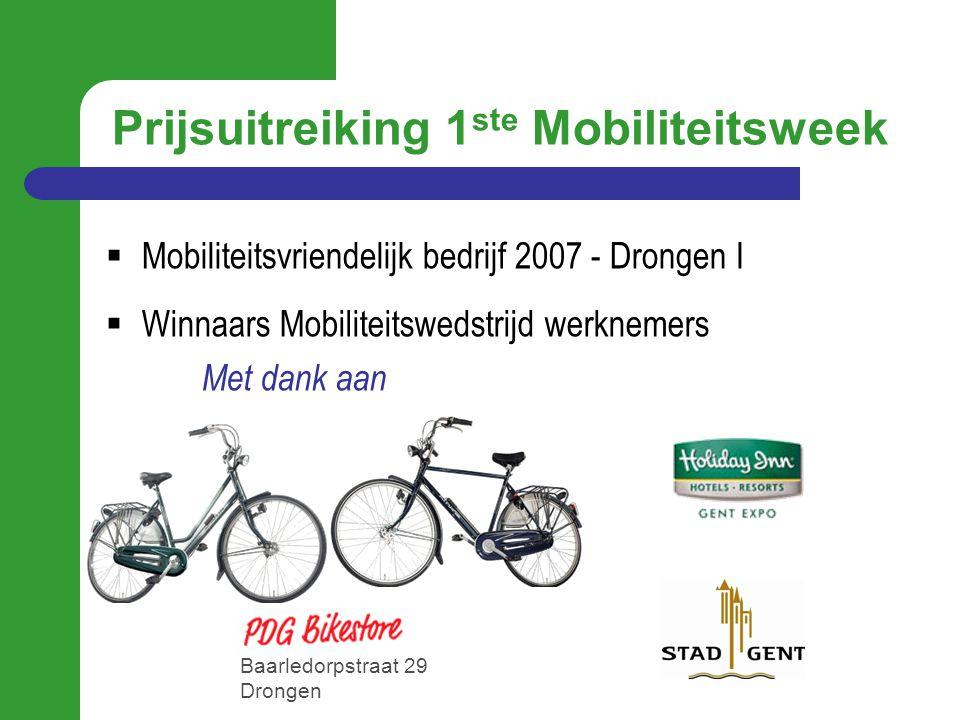 Prijsuitreiking 1 ste Mobiliteitsweek  Mobiliteitsvriendelijk bedrijf 2007 - Drongen I  Winnaars Mobiliteitswedstrijd werknemers Met dank aan Baarle