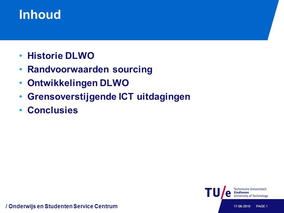 Inhoud Historie DLWO Randvoorwaarden sourcing Ontwikkelingen DLWO Grensoverstijgende ICT uitdagingen Conclusies / Onderwijs en Studenten Service Centr