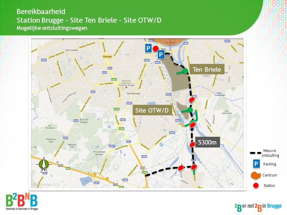 Ten Briele Site OTW/D P P P P Centrum Station Google Maps 2011 P P Parking 5300m N Nieuwe ontsluiting Bereikbaarheid Station Brugge – Site Ten Briele