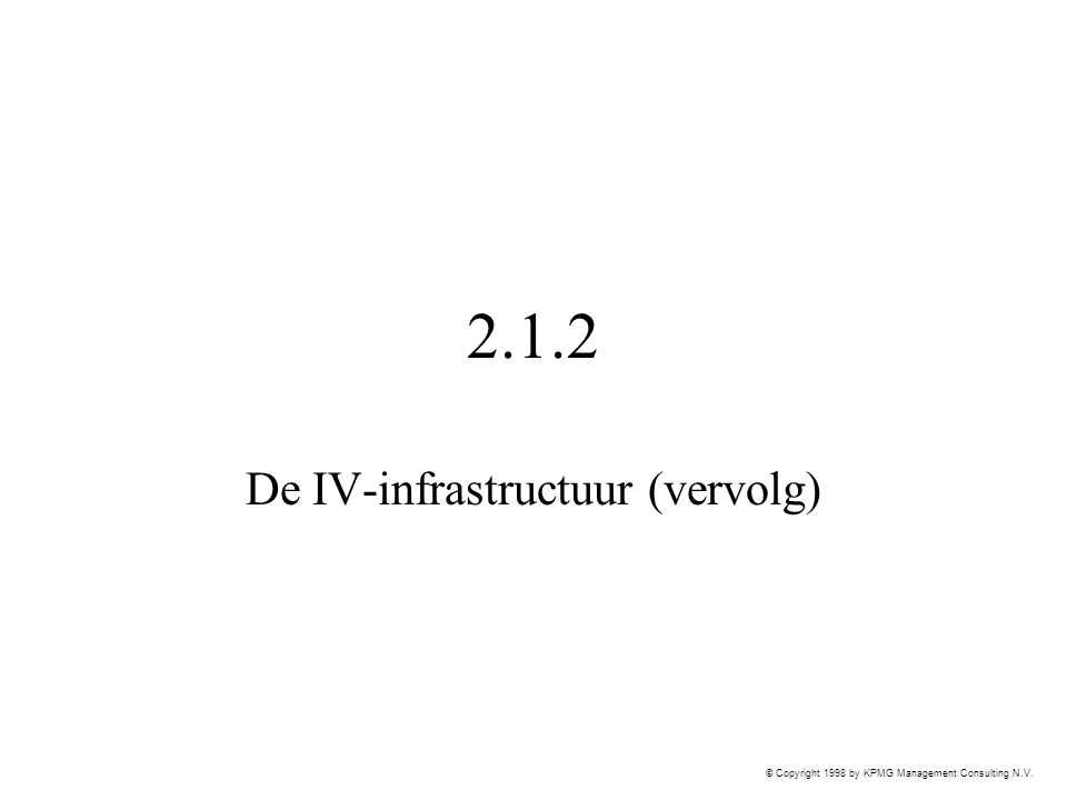 © Copyright 1998 by KPMG Management Consulting N.V. 2.1.2 De IV-infrastructuur (vervolg)
