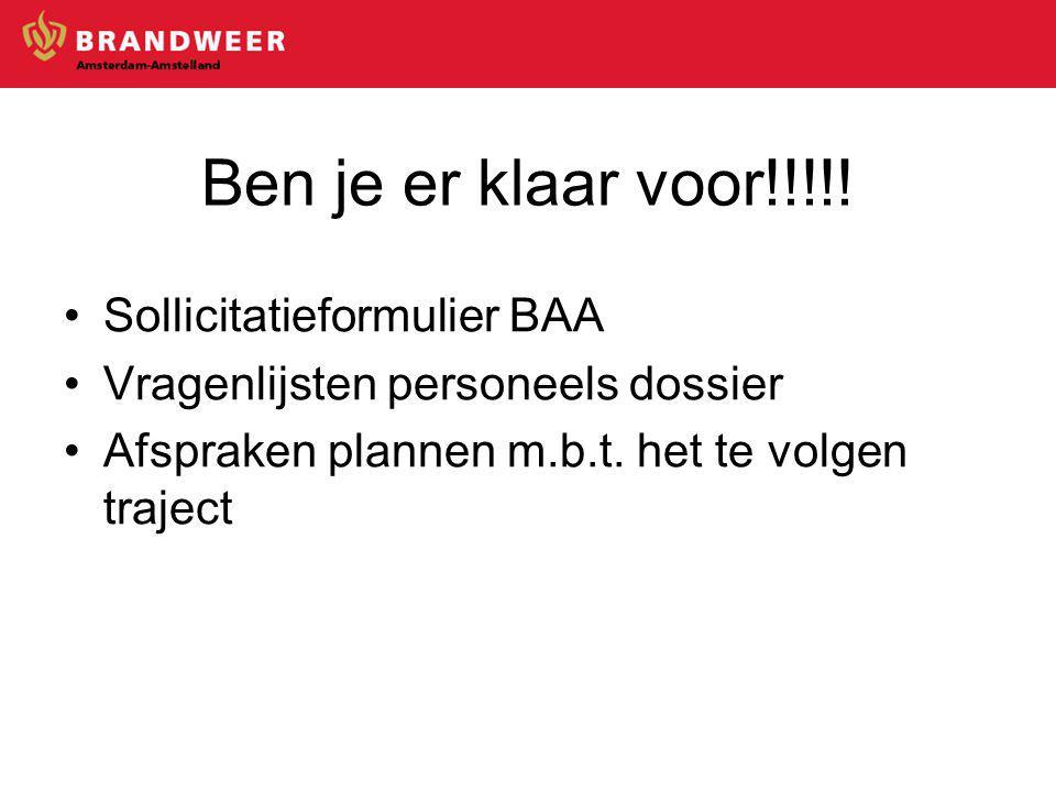Ben je er klaar voor!!!!! Sollicitatieformulier BAA Vragenlijsten personeels dossier Afspraken plannen m.b.t. het te volgen traject