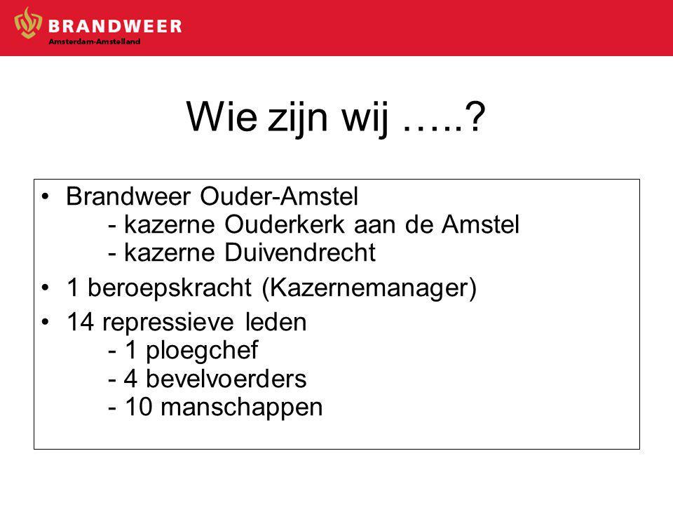 Wie zijn wij …..? Brandweer Ouder-Amstel - kazerne Ouderkerk aan de Amstel - kazerne Duivendrecht 1 beroepskracht (Kazernemanager) 14 repressieve lede