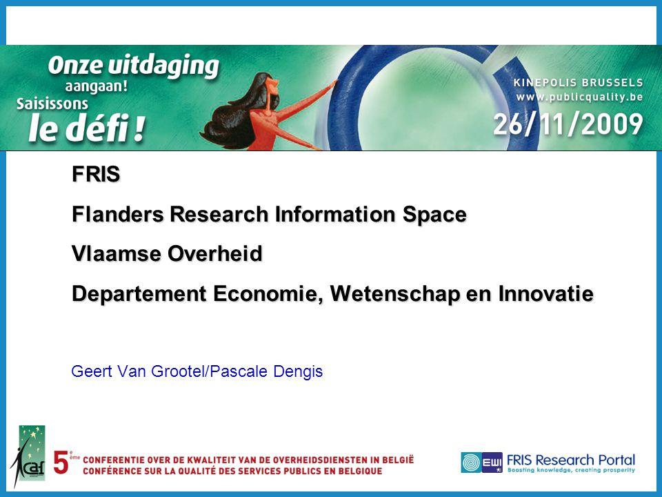 2 Flanders Research Information Space Een eenvoudige, transparante, open ruimte voor informatie over onderzoek en innovatie We have a dream… –Juiste en actuele onderzoeksinformatie is in zijn context toegankelijk voor alle innovatieactoren –Kennis wordt optimaal en zo snel mogelijk gevaloriseerd wat de welvaart en het welzijn in Vlaanderen verhoogt –Vlaanderen versterkt hierdoor zijn concurrentiepositie en behoort in 2020 tot de top 10 van Europese kennisregio's