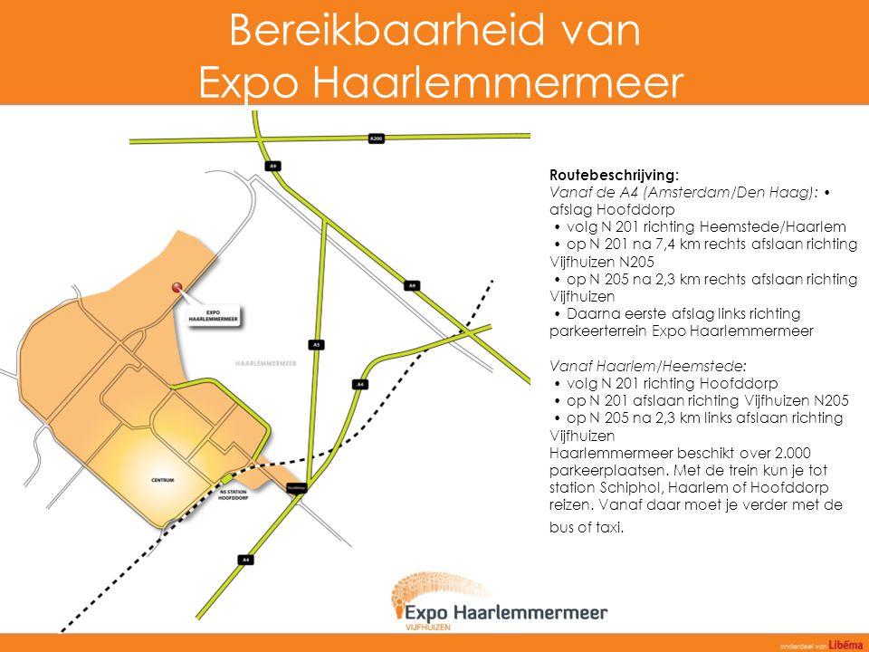 Bereikbaarheid van Expo Haarlemmermeer Routebeschrijving: Vanaf de A4 (Amsterdam/Den Haag): afslag Hoofddorp volg N 201 richting Heemstede/Haarlem op