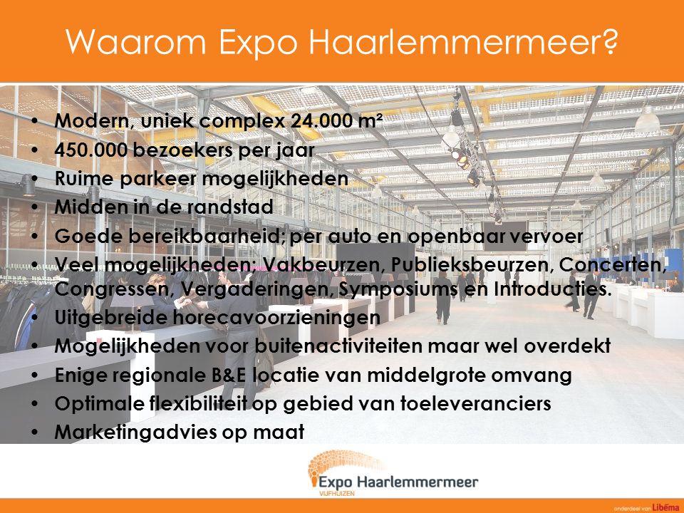 Waarom Expo Haarlemmermeer? Modern, uniek complex 24.000 m² 450.000 bezoekers per jaar Ruime parkeer mogelijkheden Midden in de randstad Goede bereikb