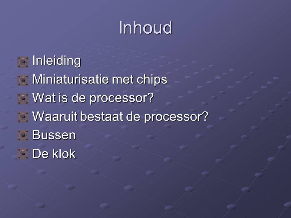 Inhoud Inleiding Inleiding Miniaturisatie met chips Miniaturisatie met chips Wat is de processor? Wat is de processor? Waaruit bestaat de processor? W