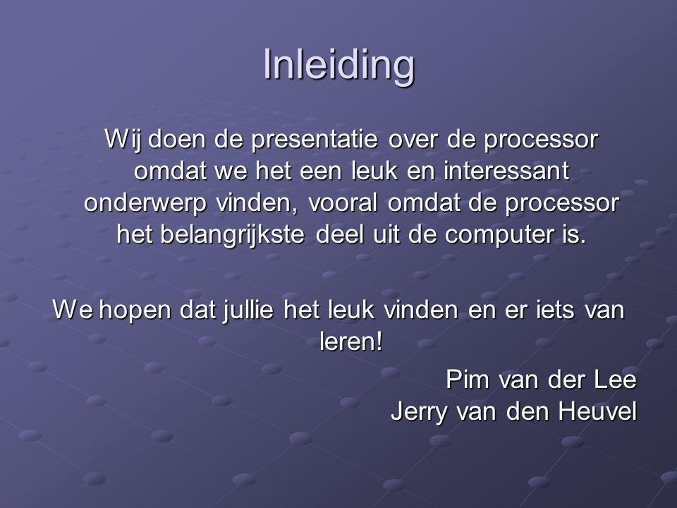 Inleiding Wij doen de presentatie over de processor omdat we het een leuk en interessant onderwerp vinden, vooral omdat de processor het belangrijkste