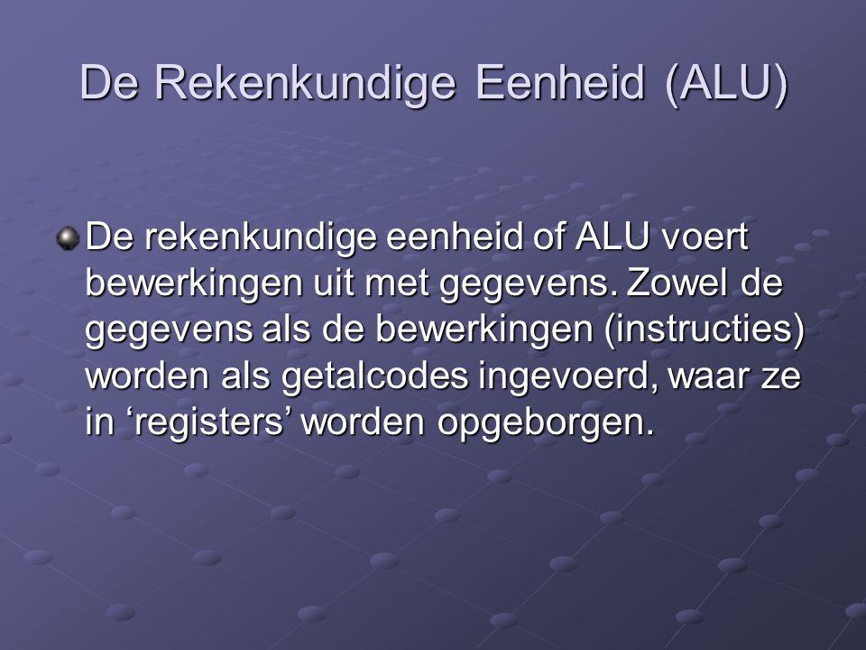 De Rekenkundige Eenheid (ALU) De rekenkundige eenheid of ALU voert bewerkingen uit met gegevens. Zowel de gegevens als de bewerkingen (instructies) wo