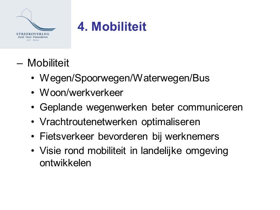 4. Mobiliteit –Mobiliteit Wegen/Spoorwegen/Waterwegen/Bus Woon/werkverkeer Geplande wegenwerken beter communiceren Vrachtroutenetwerken optimaliseren