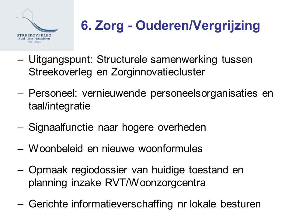6. Zorg - Ouderen/Vergrijzing –Uitgangspunt: Structurele samenwerking tussen Streekoverleg en Zorginnovatiecluster –Personeel: vernieuwende personeels