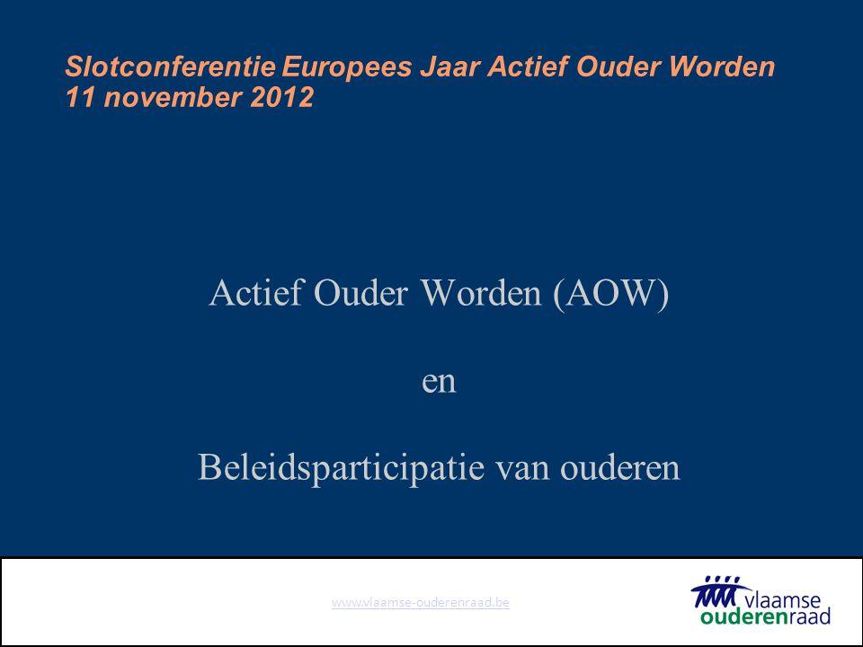 www.vlaamse-ouderenraad.be Slotconferentie Europees Jaar Actief Ouder Worden 11 november 2012 Actief Ouder Worden (AOW) en Beleidsparticipatie van ouderen