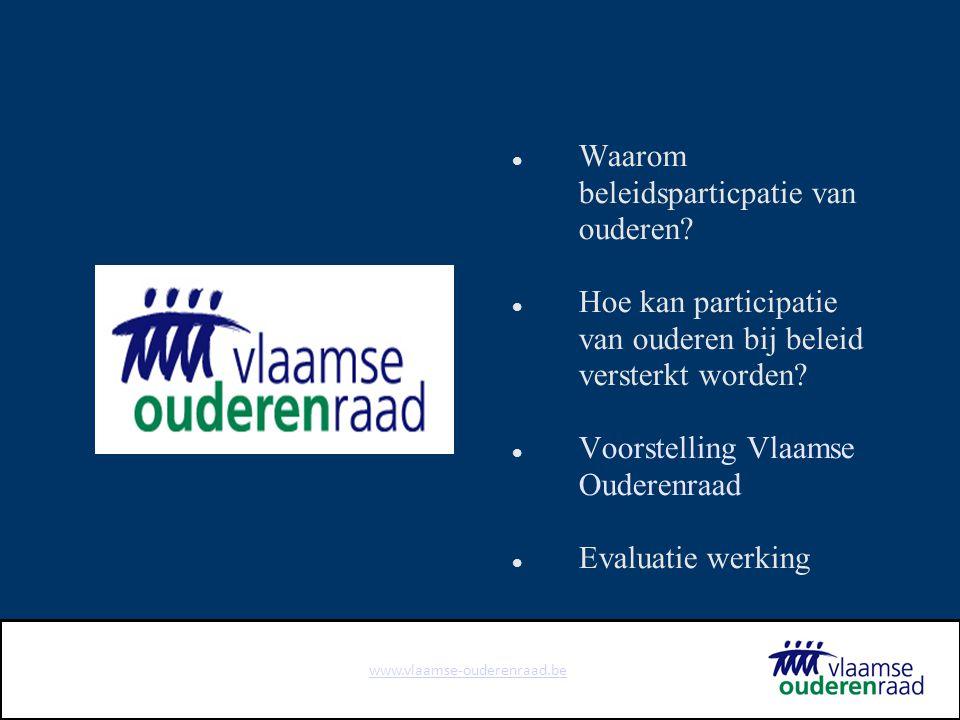 www.vlaamse-ouderenraad.be Evaluatie werking Toename aantal en kwaliteit van adviezen maar voornamelijk op vraag van minister Welzijn, verantwoordelijk voor ouderenbeleid of op eigen initiatief.