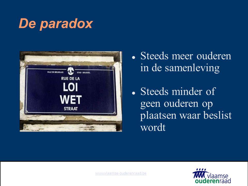 www.vlaamse-ouderenraad.be De paradox Steeds meer ouderen in de samenleving Steeds minder of geen ouderen op plaatsen waar beslist wordt